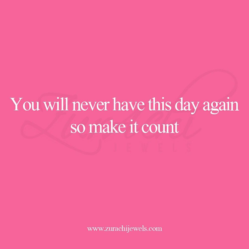 Make everyday count. As time is something that can easily be wasted but one can never turn back. One day at old age we will look back and think to ourselves what did we do with all the time we were given. Make the most of it whilst we are young