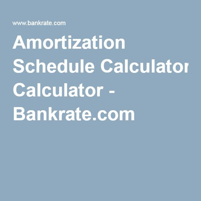 Amortization Schedule Calculator - Bankrate.Com | Work | Pinterest