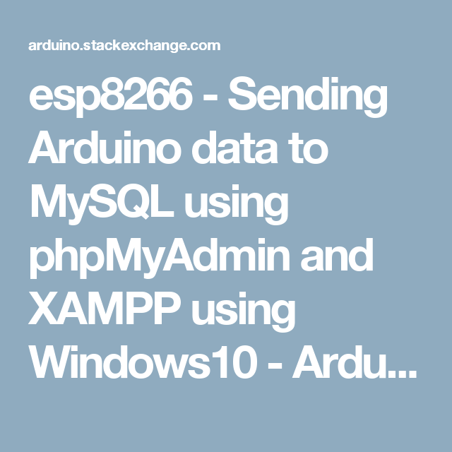 esp8266 - Sending Arduino data to MySQL using phpMyAdmin and