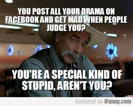 You Post All Your Drama On Facebook And Get Facebook Humor Funny Quotes Men Quotes Funny