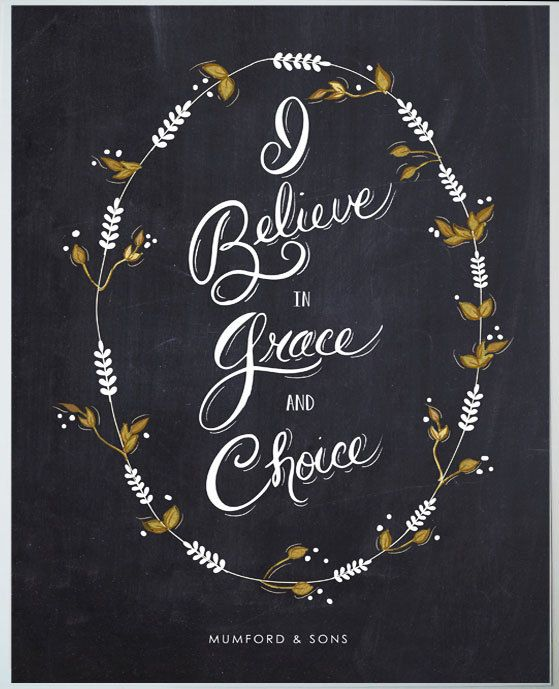 I Believe in Grace and Choice Print / Mumford and Sons quote 8.5 x 11. $35.00, via Etsy.