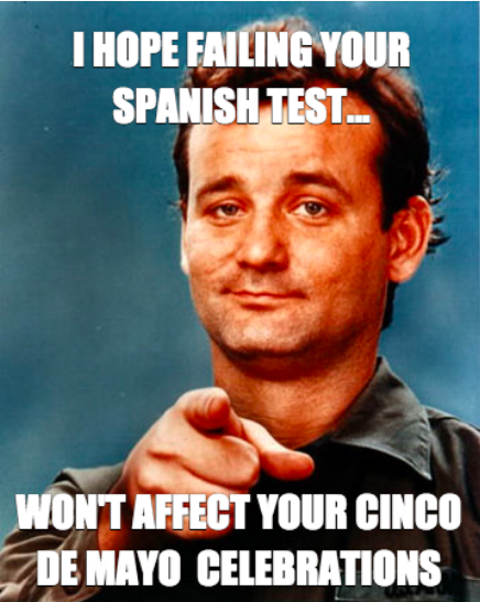 Spanglish Sunday Cinco De Mayo Edition Over The Andes Happy Birthday Quotes Funny Fun Quotes Funny Funny Happy Birthday Meme