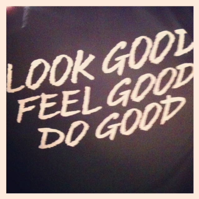 Look Good Feel Good Do Good Aint That The Truth Pinterest