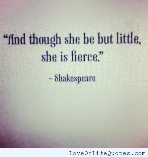 William Shakespeare Quote On Being Little And Fierce Love Of