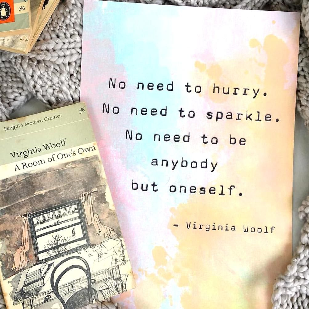 No Need To Hurry No Need To Sparkle Virginia Woolf Quote A Room Of Ones Own In 2020 Virginia Woolf Quotes Virginia Woolf Virginia Wolf Quotes