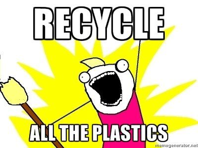 Recycle all the plastics  (An All the Things Meme)