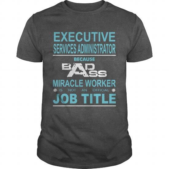 Because Badass Miracle Worker Is Not An Official Job Title EXECUTIVE SERVICES…