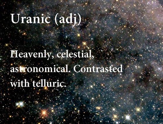 Uranic (adj): Heavenly, celestial, astronomical ...