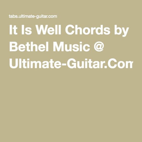 It Is Well Chords by Bethel Music @ Ultimate-Guitar.Com | Music ...