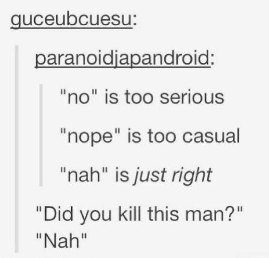 Did you kill this man? Nah