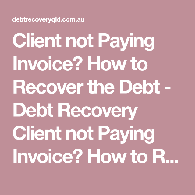Client Not Paying Invoice How To Recover The Debt Debt Recovery - Invoice not paid