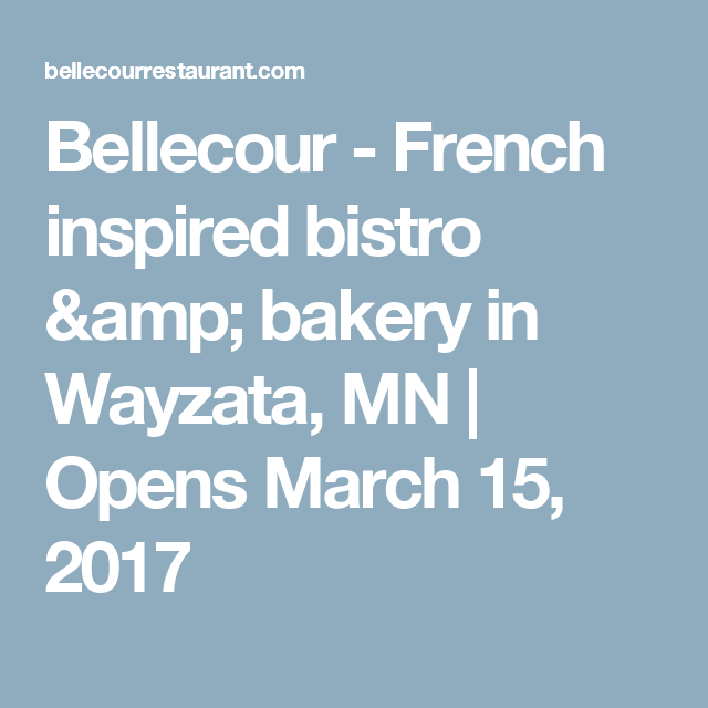 Bellecour - French inspired bistro & bakery in Wayzata, MN | Opens March 15, 2017