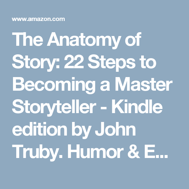 The Anatomy Of Story 22 Steps To Becoming A Master Storyteller