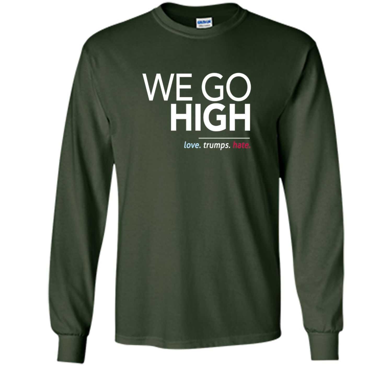 We Go High T-Shirt, Love Trumps Hate