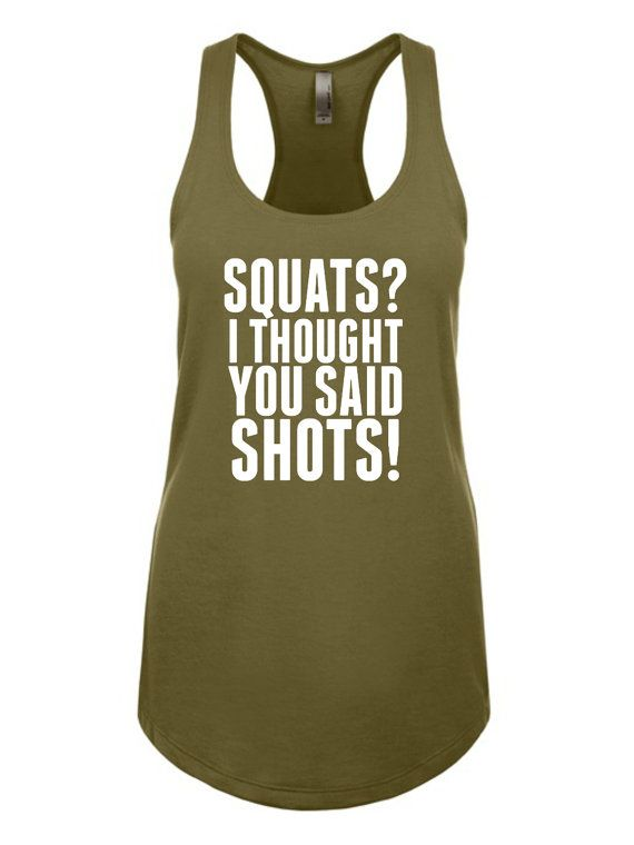 478ead29c9761 Squats  I Thought You Said SHOTS! - Funny Workout Shirts. Women s Exercise  Shirts. Funny Gym Tanks.