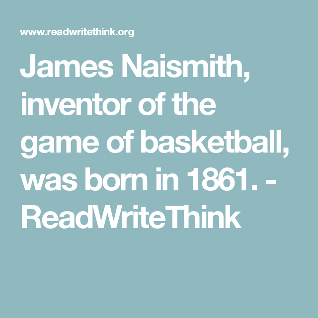 James Naismith, inventor of the game of basketball, was born in 1861. - ReadWriteThink
