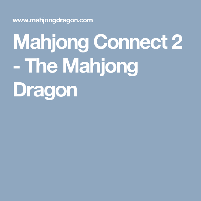 Mahjong Connect 2 The Mahjong Dragon Mahjong