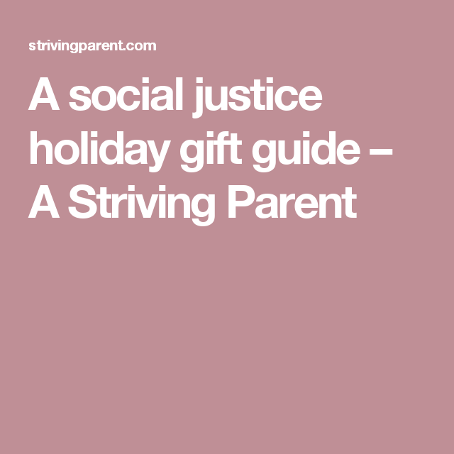 A social justice holiday gift guide – A Striving Parent
