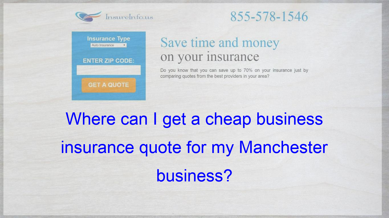 Where Can I Get A Cheap Business Insurance Quote For My Manchester Business Affordable Health Insurance Life Insurance Policy Health Insurance Options