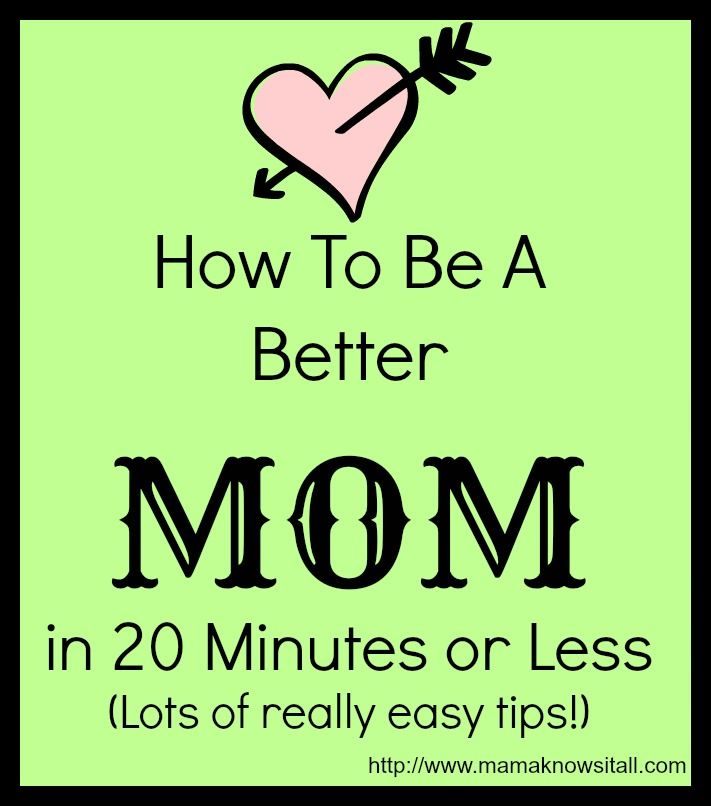 How To Be A Better Mom In 20 Minutes Or Less Mama Knows It All Best Mom Mom Pumping Moms