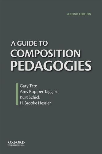 A Guide To Composition Pedagogies By Gary Tate Pedagogy Composition Oxford University Press