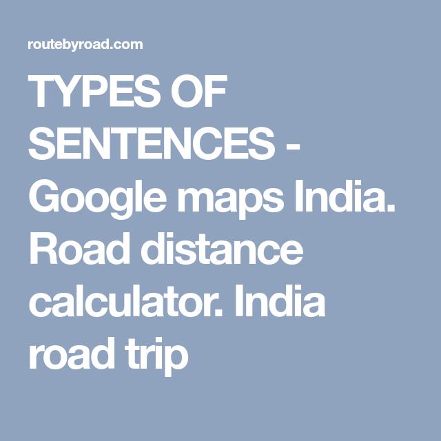 types of sentences google maps india road distance calculator