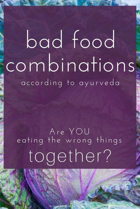 Bad food combinations according to ayurveda. Foods to not eat together