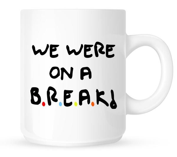 We Were A Break Friends TV Show Quote Coffee Mug