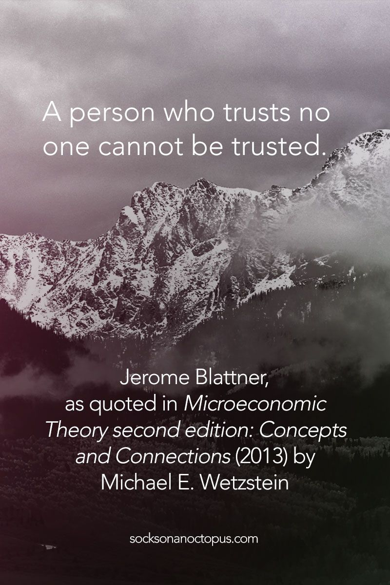 Jerome Blattner, as quoted in Microeconomic Theory second edition: Concepts  and Connections (2013) by ...