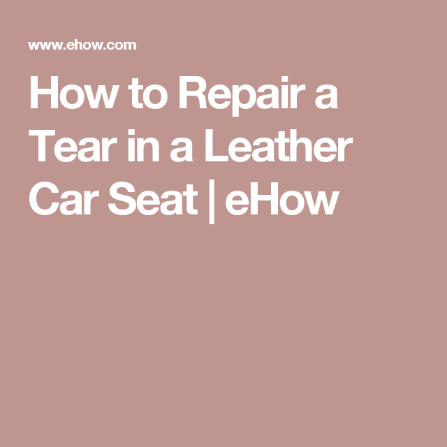 How To Repair A Tear In Leather Car Seat