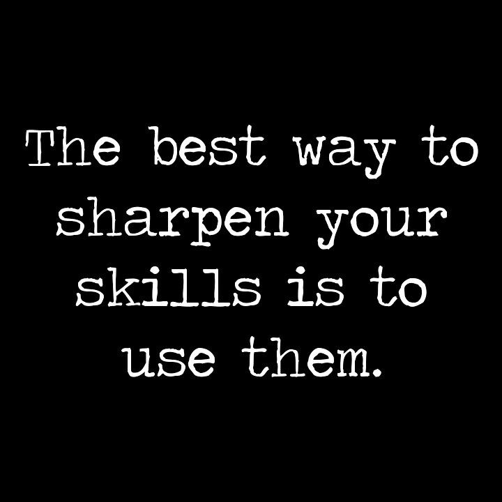 The best way to sharpen your skills is to use them. ~@RE_Shockley ...