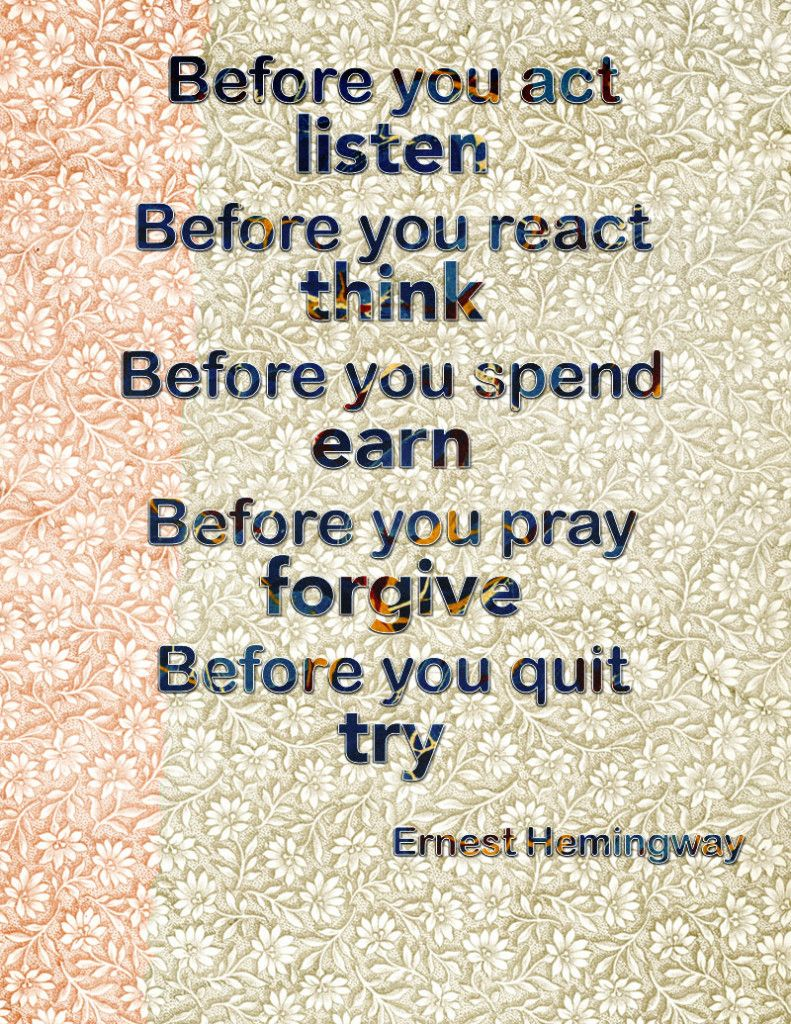 ernest hemingway quote before you act listen before you react