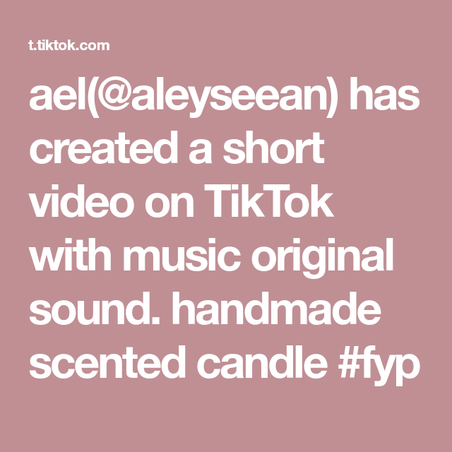 Ael Aleyseean Has Created A Short Video On Tiktok With Music Original Sound Handmade Scented Candle Fyp Di 2021
