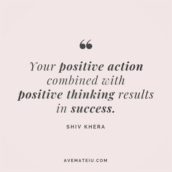 Your positive action combined with positive thinking results in success. Shiv Khera Quote 27 | Ave Mateiu