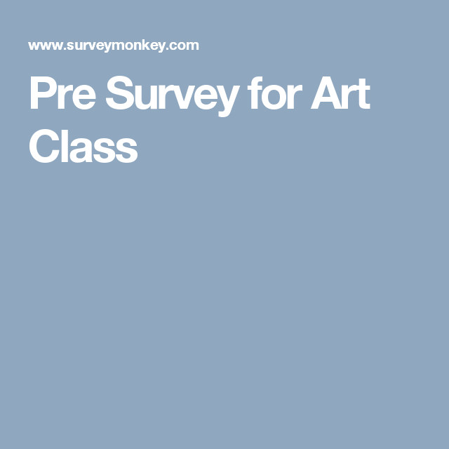 Pre Survey For Art Class  Student Survey    Student