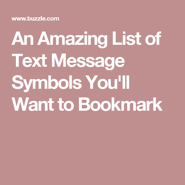 An Amazing List Of Text Message Symbols Youll Want To Bookmark