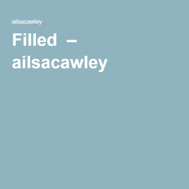 Filled  – ailsacawley