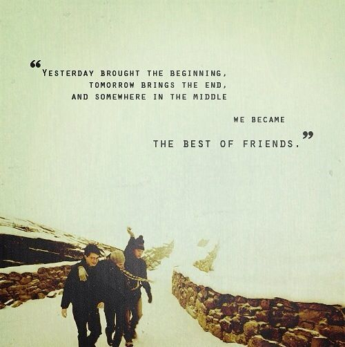 Yesterday Brought The Beginning Tomorrow Brings The End And Awesome Harry Potter Quote About Friendship