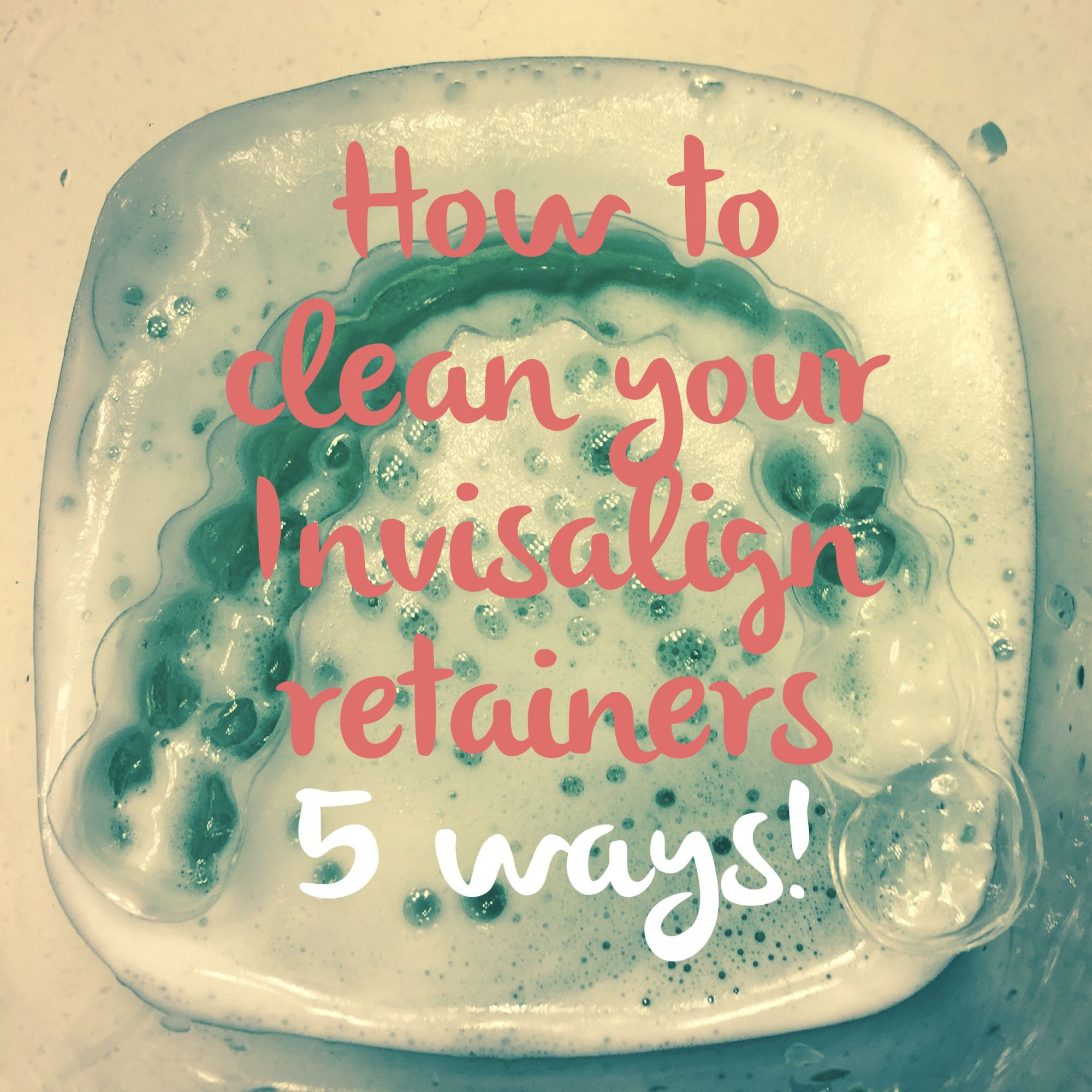 How to Clean Your Invisalign Retainers {5 Ways