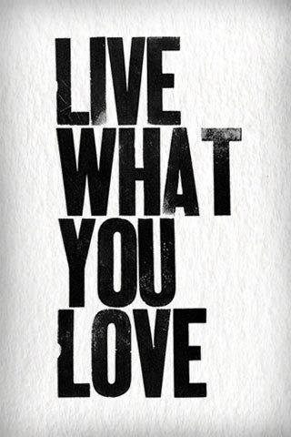 Live what you <3