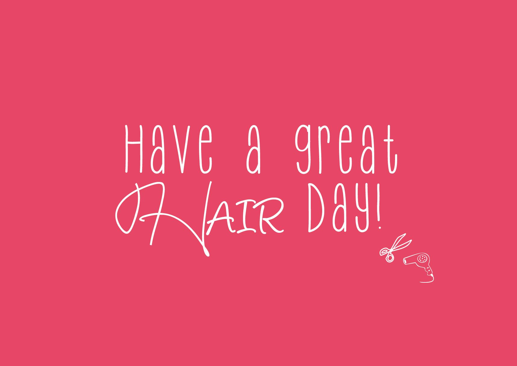 Have A Great Hair Day Hair Quotes Hair Stylist Life Hair