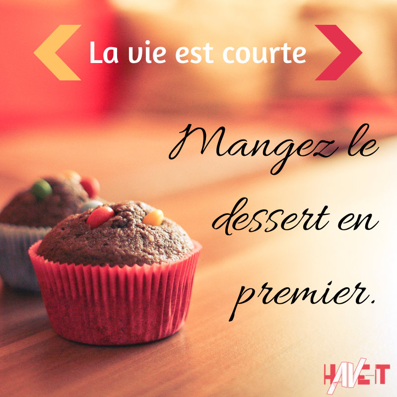 """La vie est courte, mangez le dessert en premier"" #citation #entrepreneur #inspiration #motivation http://www.have-it.fr"