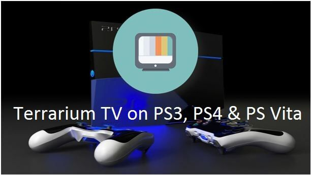 Terrarium TV on PS4  So what must a PS3/PS4 user do to watch their