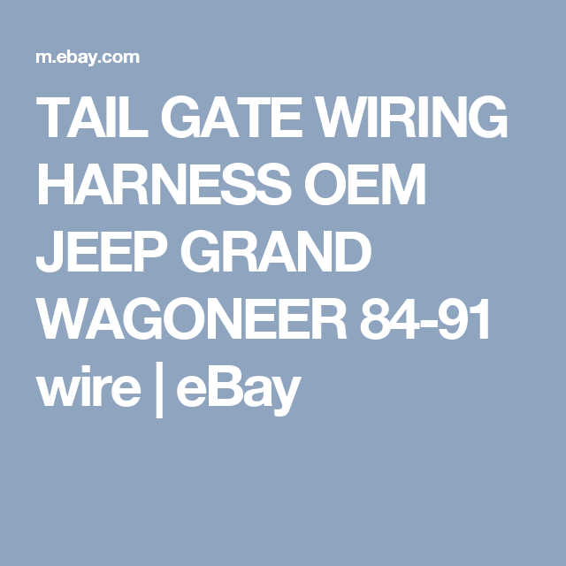 TAIL GATE WIRING HARNESS OEM JEEP GRAND WAGONEER 84-91 wire ... Jeep Grand Wagoneer Wiring Harness on
