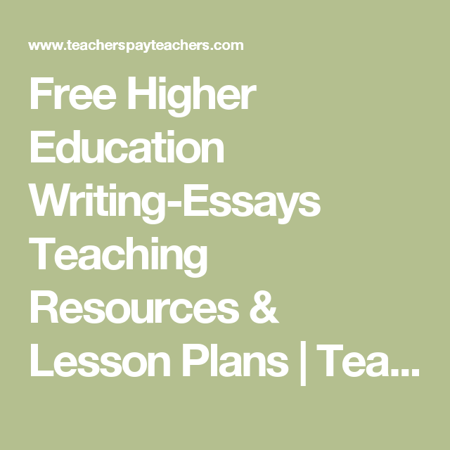 higher education writing essays teaching resources lesson   higher education writing essays teaching resources lesson plans teachers pay teachers