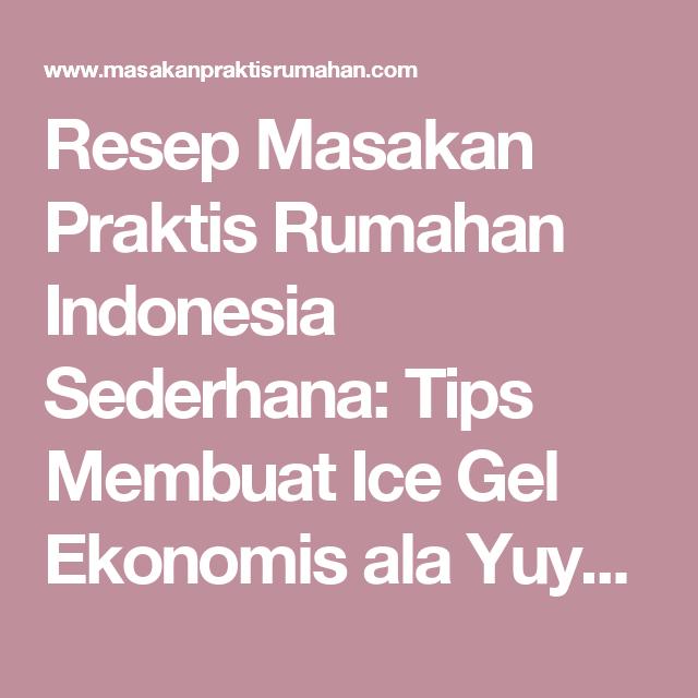 Resep Masakan Praktis Rumahan Indonesia Sederhana Tips Membuat Ice Gel Ekonomis Ala Yuyun Anwar Ikan Bakar Pangsit Resep Masakan