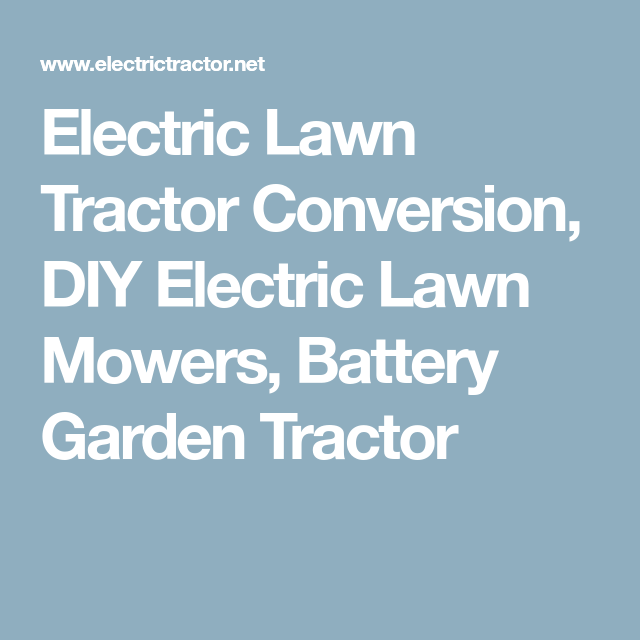 Electric Lawn Tractor Conversion Diy Electric Lawn Mowers Battery Garden Tractor Tractors Diy Riding Mower