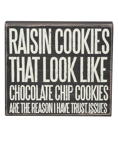 Raisin Cookies That Look Like Chocolate Chip Cookies Are The Reason I Have Trust Issues Trust Issues Box Signs Words