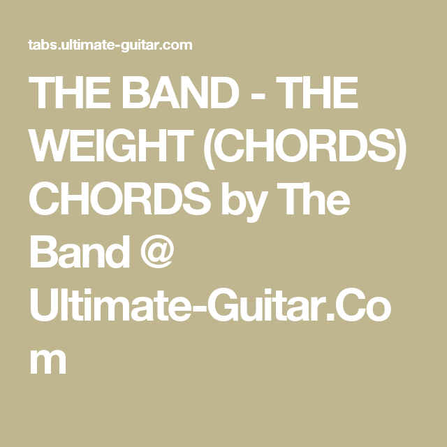 THE BAND - THE WEIGHT (CHORDS) CHORDS by The Band @ Ultimate-Guitar ...
