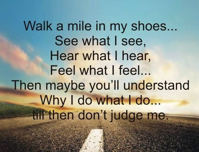 Walk A Mile In My Shoes Quotes I Love Sayings Quotes Walk A